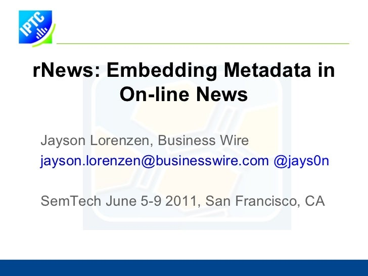 <ul>rNews: Embedding Metadata in On-line News </ul><ul><li>Jayson Lorenzen, Business Wire