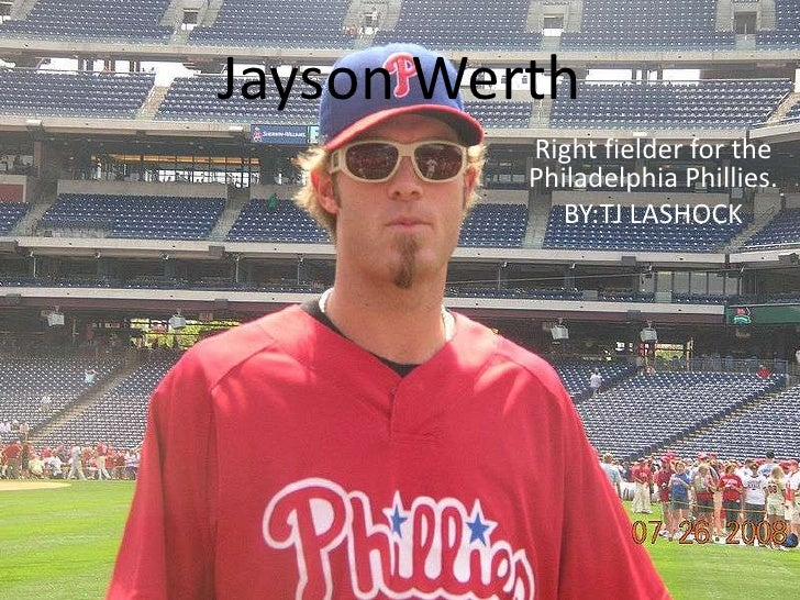 Jayson Werth<br />Right fielder for the Philadelphia Phillies.<br />BY:TJ LASHOCK<br />