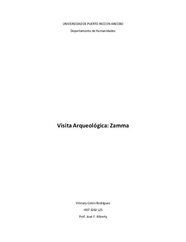 UNIVERSIDAD DE PUERTO RICO EN ARECIBO  Departamento de Humanidades  Visita Arqueológica: Zamma  Vilmary Colón Rodríguez  H...