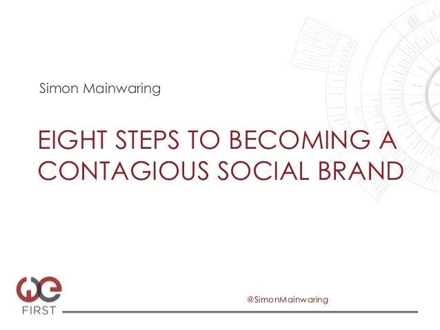 Simon MainwaringEIGHT STEPS TO BECOMING ACONTAGIOUS SOCIAL BRAND                   @SimonMainwaring