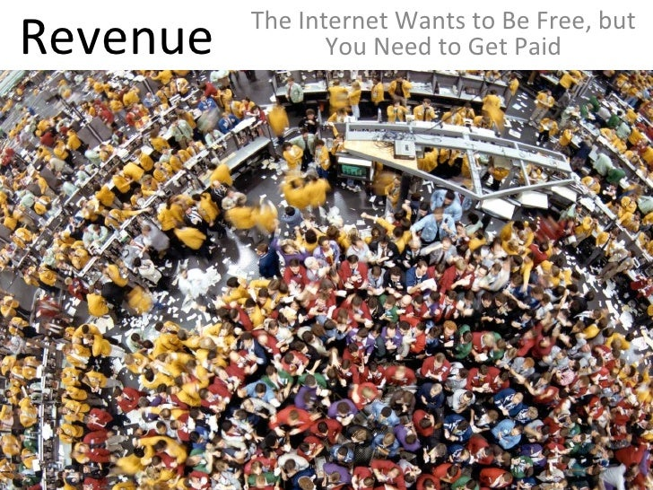 Revenue The Internet Wants to Be Free, but You Need to Get Paid