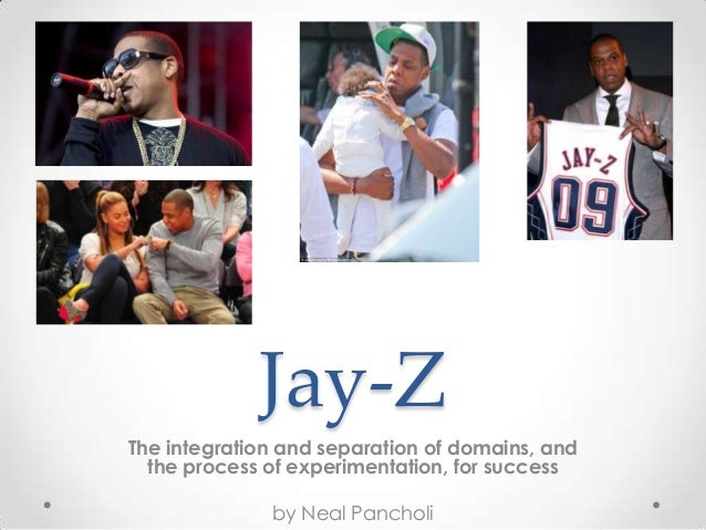 Jay-ZThe integration and separation of domains, andthe process of experimentation, for successby Neal Pancholi