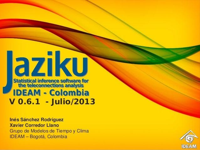 V 0.6.1 - Julio/2013 Inés Sánchez Rodríguez Xavier Corredor Llano Grupo de Modelos de Tiempo y Clima IDEAM – Bogotá, Colom...