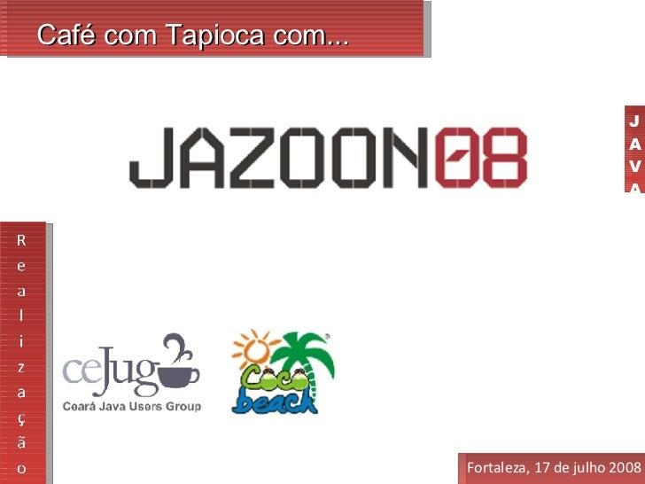 Café com Tapioca com... Fortaleza, 17 de julho 2008 J A V A