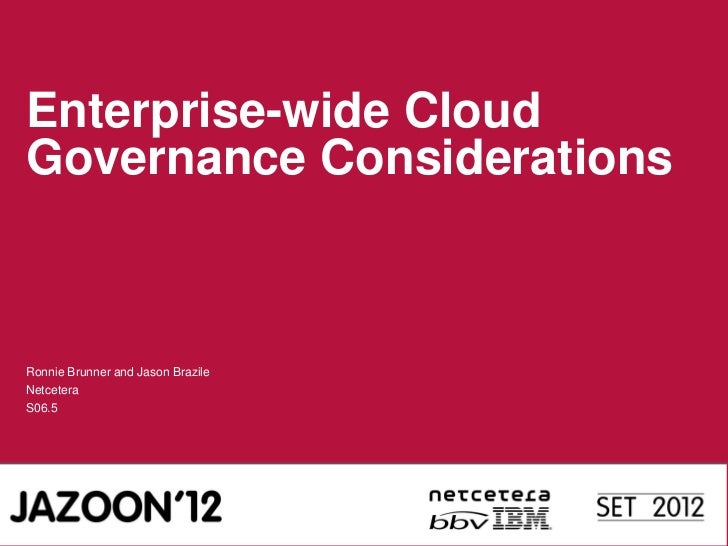 Enterprise-wide CloudGovernance ConsiderationsRonnie Brunner and Jason BrazileNetceteraS06.5