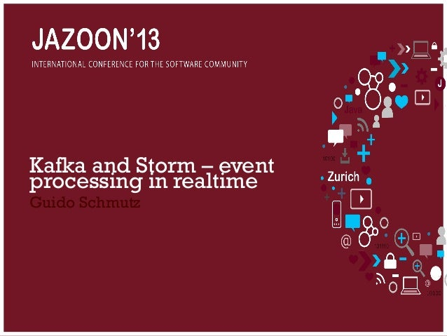 JAZOON'13 - Guide Schmutz - Kafka and Strom Event Processing In Realtime