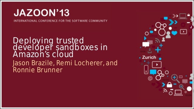 Deploying trusted developer sandboxes in Amazon's cloud  Jason Brazile, Remi Locherer, and Ronnie Brunner