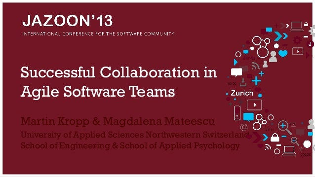 Successful Collaboration in Agile Software Teams Martin Kropp & Magdalena Mateescu University of Applied Sciences Northwes...