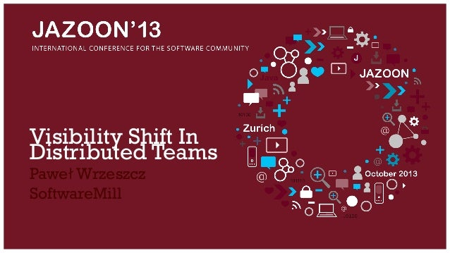 JAZOON'13 - Pawel Wrzeszcz - Visibility Shift In Distributed Teams