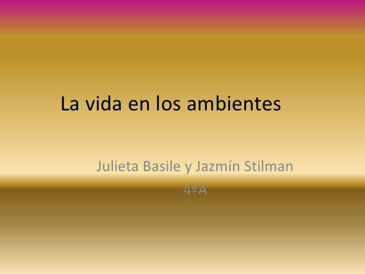 La vida en los ambientes<br />Julieta Basile y Jazmín Stilman<br />4ºA<br />