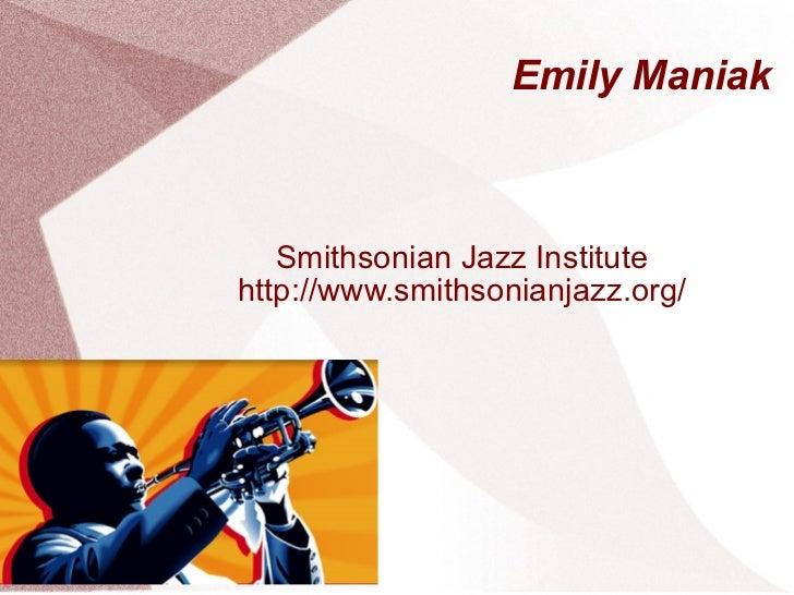 Emily Maniak Smithsonian Jazz Institute http://www.smithsonianjazz.org/