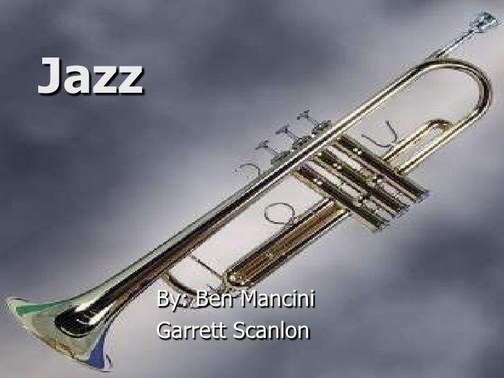 Jazz<br />By: Ben Mancini<br />Garrett Scanlon<br />