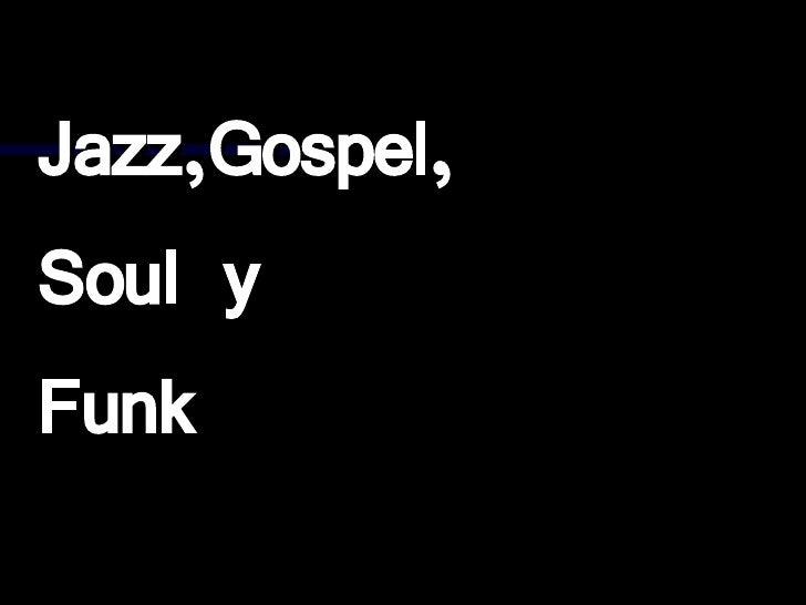 Jazz,Gospel, Soul y  Funk