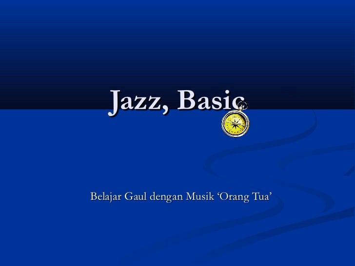Jazz, BasicBelajar Gaul dengan Musik 'Orang Tua'