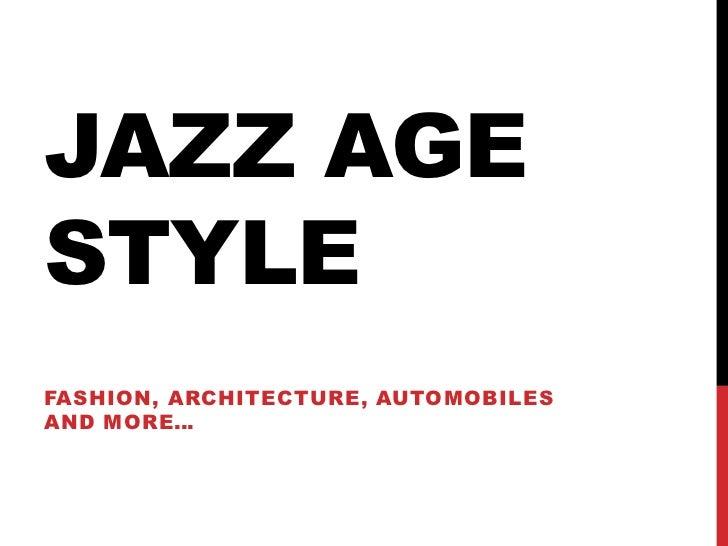JAZZ AGESTYLEFASHION, ARCHITECTURE, AUTOMOBILESAND MORE…