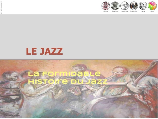 Genres Musiciens EnsemblesInstruments Quizz @nikkojazz Théorie Presentation titleLE JAZZ La formidable histoire du jazz