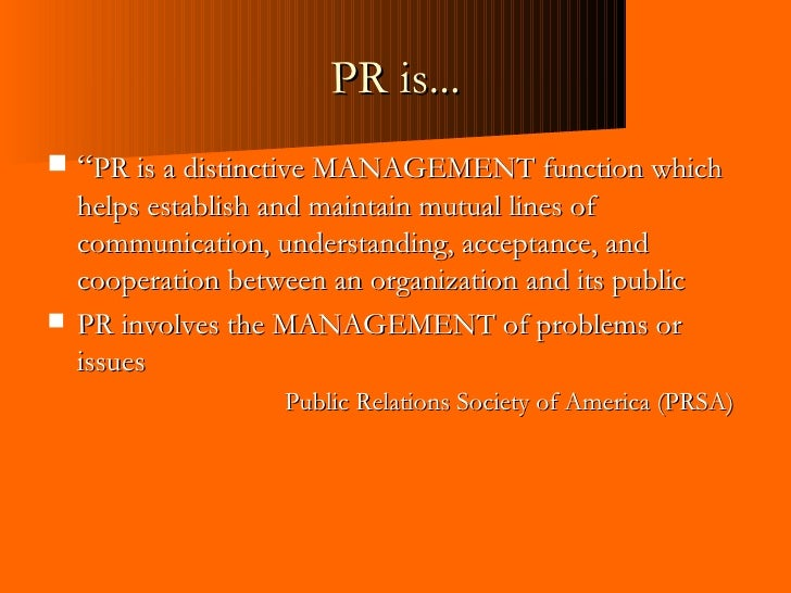 "PR is... <ul><li>"" PR is a distinctive MANAGEMENT function which helps establish and maintain mutual lines of communicatio..."