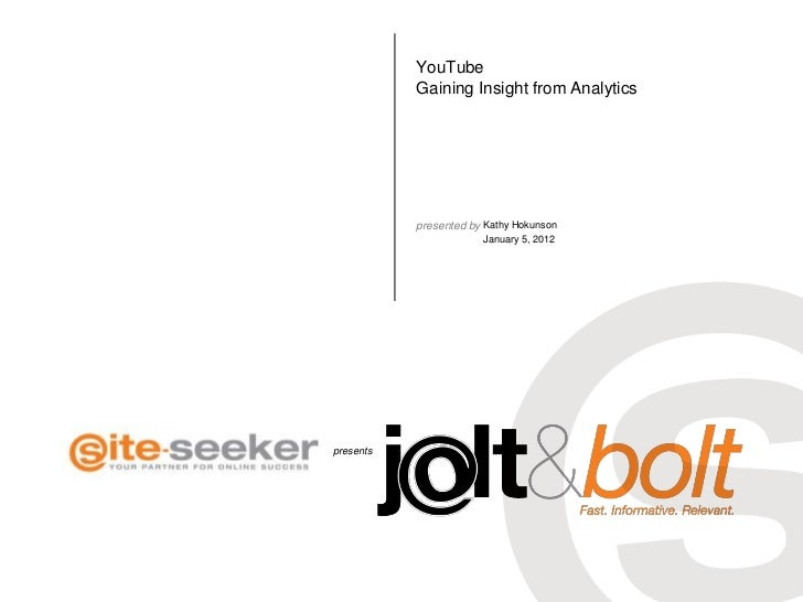 YouTube           Gaining Insight from Analytics           presented by Kathy Hokunson                       January 5, 20...