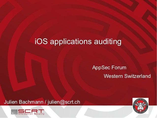 iOS applications auditing                                   AppSec Forum                                       Western Swi...