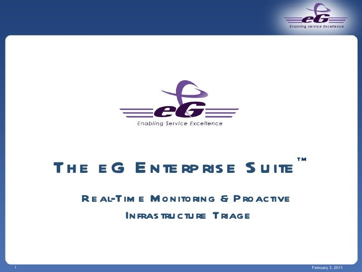 The eG Enterprise Suite TM February 3, 2011 Real-Time Monitoring & Proactive  Infrastructure Triage
