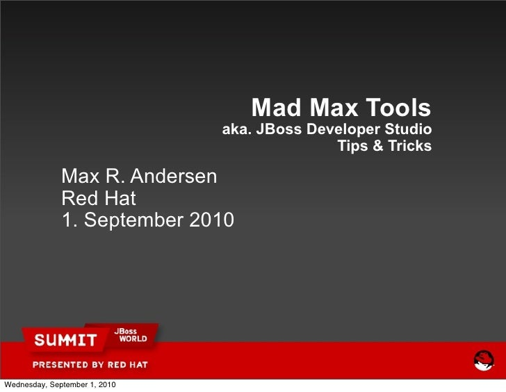 Mad Max Tools                                aka. JBoss Developer Studio                                              Tips...
