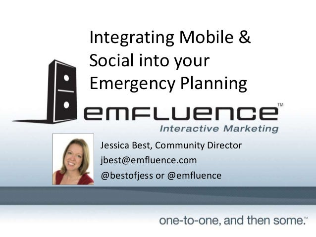 Integrating Mobile & Social into your Emergency Planning Jessica Best, Community Director jbest@emfluence.com @bestofjess ...