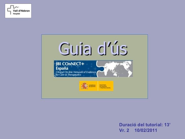 Guia d'ús       Duració del tutorial: 13'       Vr. 2 10/02/2011