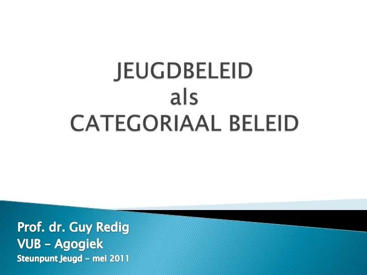 JEUGDBELEIDalsCATEGORIAAL BELEID<br />Prof. dr. Guy Redig<br />VUB – Agogiek<br />Steunpunt Jeugd - mei 2011<br />