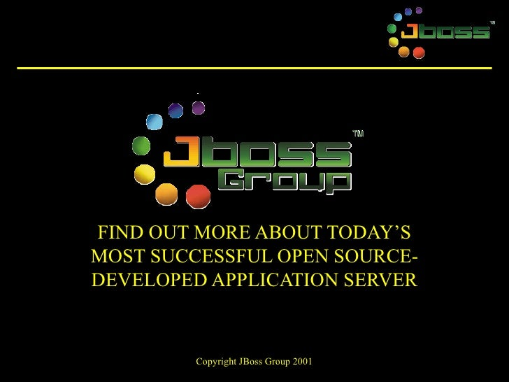 FIND OUT MORE ABOUT TODAY'S MOST SUCCESSFUL OPEN SOURCE- DEVELOPED APPLICATION SERVER