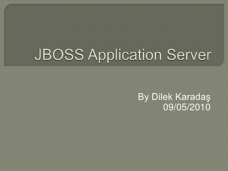 JBOSS Application Server<br />By Dilek Karadaş<br />09/05/2010<br />