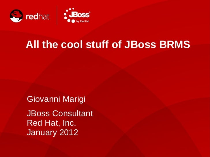 All the cool stuff of JBoss BRMS Giovanni Marigi JBoss Consultant Red Hat, Inc. January 2012 String.class.getName()