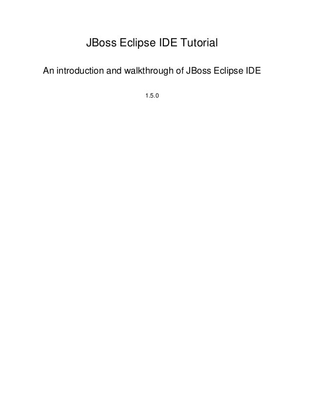 JBoss Eclipse IDE Tutorial An introduction and walkthrough of JBoss Eclipse IDE 1.5.0