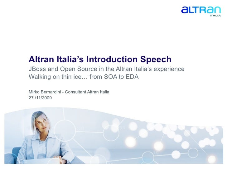 Altran Italia's Introduction Speech JBoss and Open Source in the Altran Italia's experience Walking on thin ice… from SOA ...