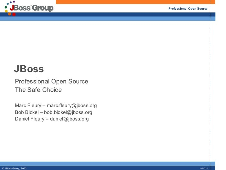 Professional Open Source         JBoss          Professional Open Source          The Safe Choice          Marc Fleury – m...