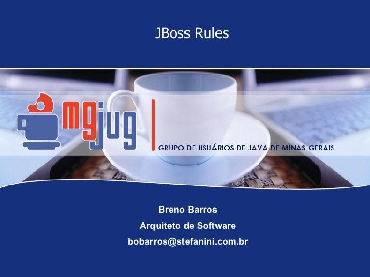 JBoss Rules Breno Barros Arquiteto de Software [email_address]