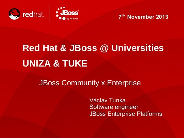 7th November 2013  Red Hat & JBoss @ Universities UNIZA & TUKE JBoss Community x Enterprise Václav Tunka Software engineer...