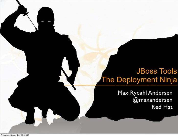JBoss Tools                              The Deployment Ninja                                  Max Rydahl Andersen        ...