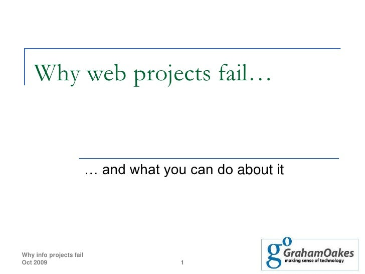 Why web projects fail…                            … and what you can do about it     Why info projects fail Oct 2009      ...