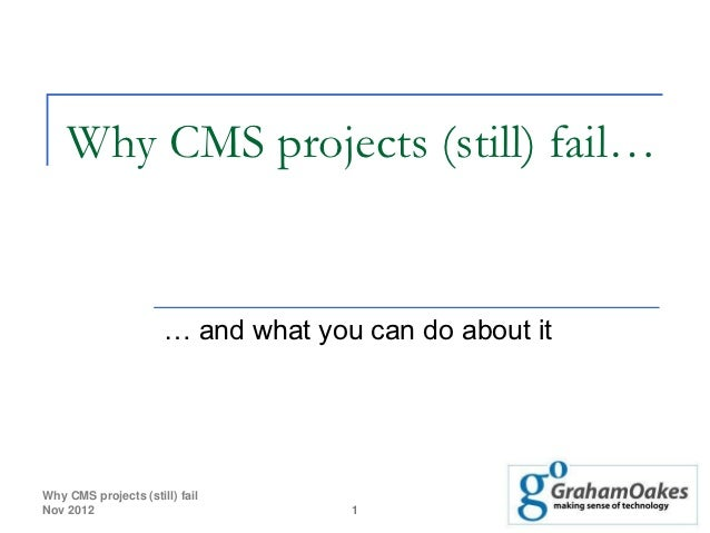 Why CMS projects (still) fail…                      … and what you can do about itWhy CMS projects (still) failNov 2012   ...