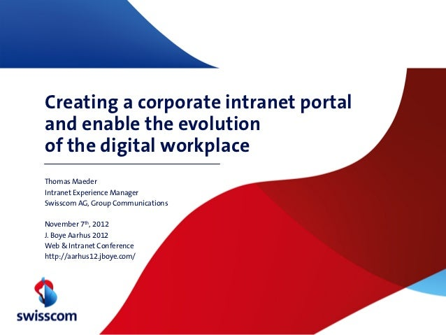 Creating a corporate intranet portal and enable the evolution of the digital workplace. J. Boye Aarhus 2012. Thomas Maeder