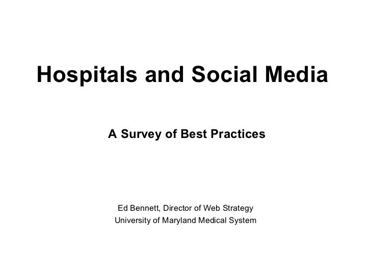 Hospitals and Social Media   Ed Bennett, Director of Web Strategy University of Maryland Medical System A Survey of Best P...