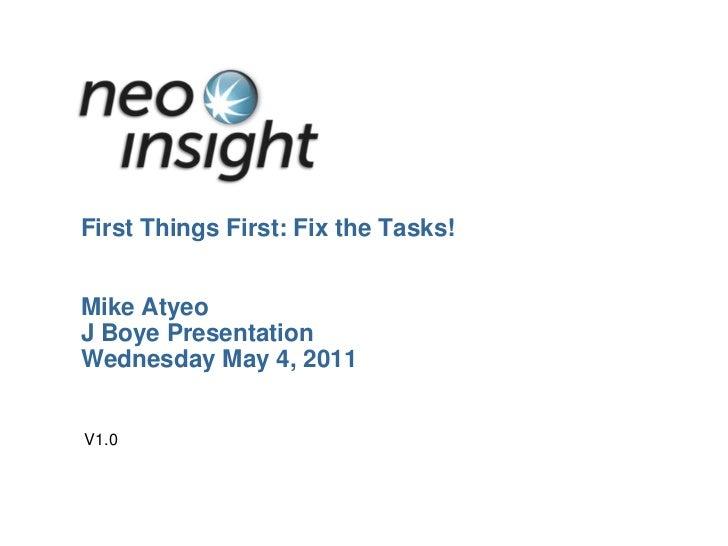 First Things First: Fix the Tasks!Mike AtyeoJ Boye PresentationWednesday May 4, 2011<br />V1.0<br />