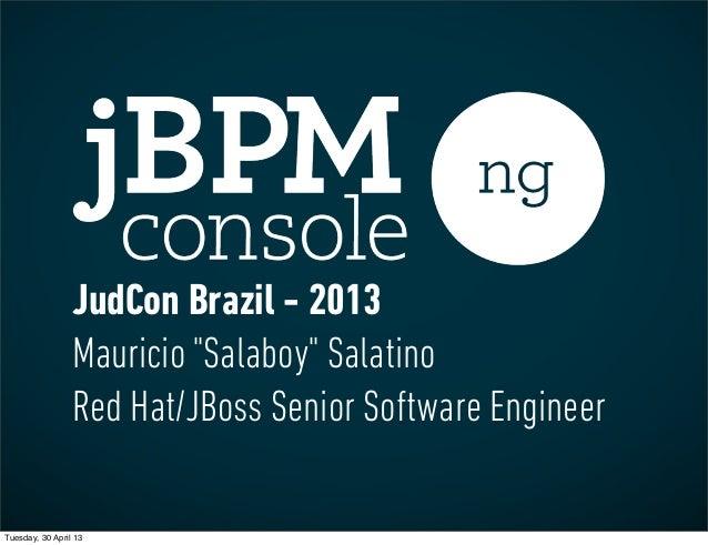 "JudCon Brazil - 2013Mauricio ""Salaboy"" SalatinoRed Hat/JBoss Senior Software EngineerTuesday, 30 April 13"