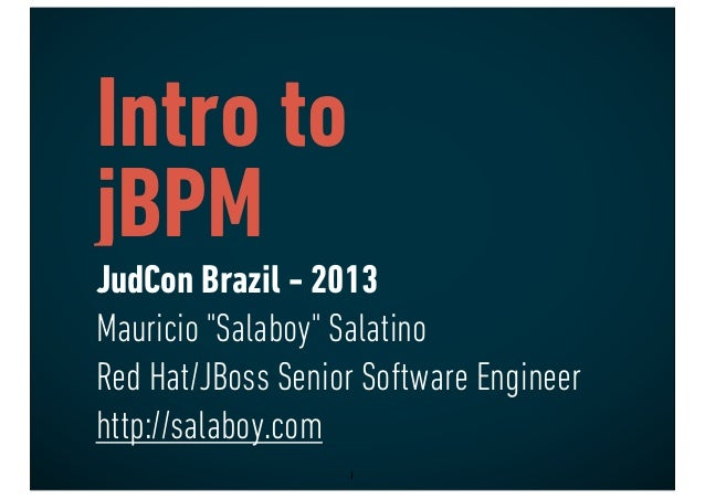 "Intro tojBPMJudCon Brazil - 2013Mauricio ""Salaboy"" SalatinoRed Hat/JBoss Senior Software Engineerhttp://salaboy.com1"