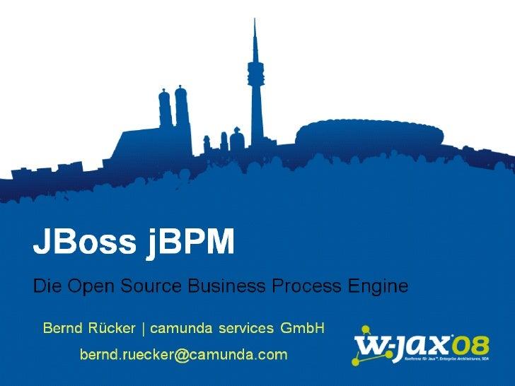 JBoss jBPM        Die Open Source Business Process Engine     JavaConferenceMünchen                 12.09.2008 bernd.rueck...