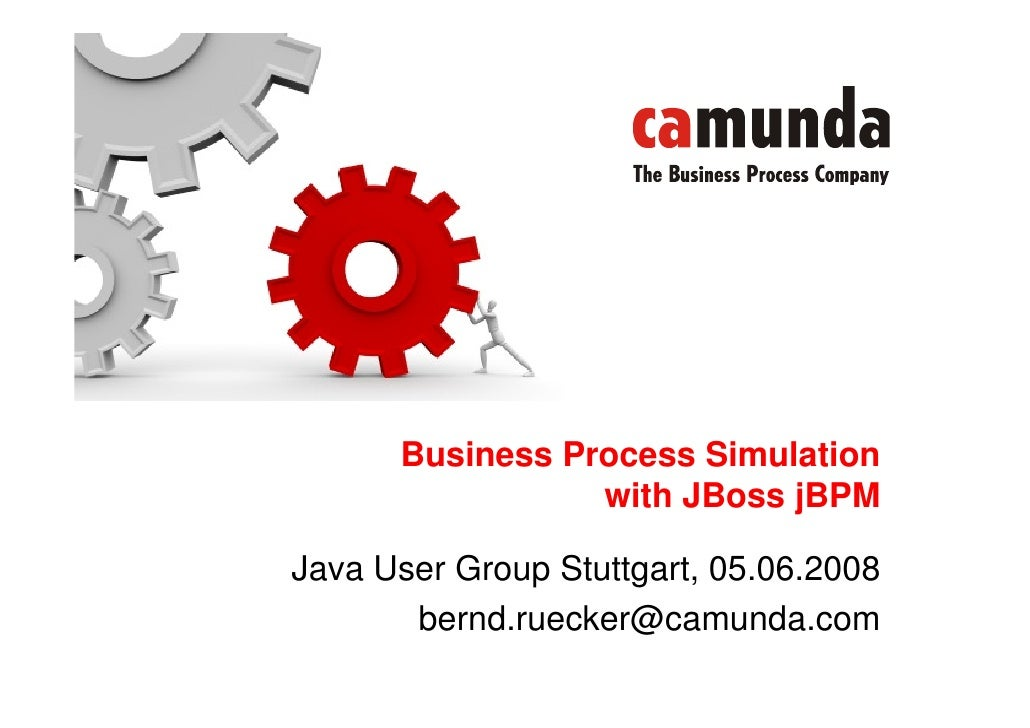 Business Process Simulation                  with JBoss jBPM  Java User Group Stuttgart, 05.06.2008        bernd.ruecker@c...