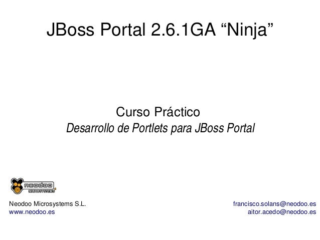 "JBossPortal2.6.1GA""Ninja""  CursoPráctico DesarrollodePortletsparaJBossPortal  NeodooMicrosystemsS.L. www.neodo..."
