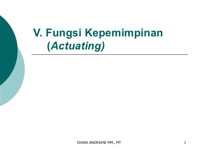 V. Fungsi Kepemimpinan   (Actuating)       DIANA ANDRIANI MM., MT   1