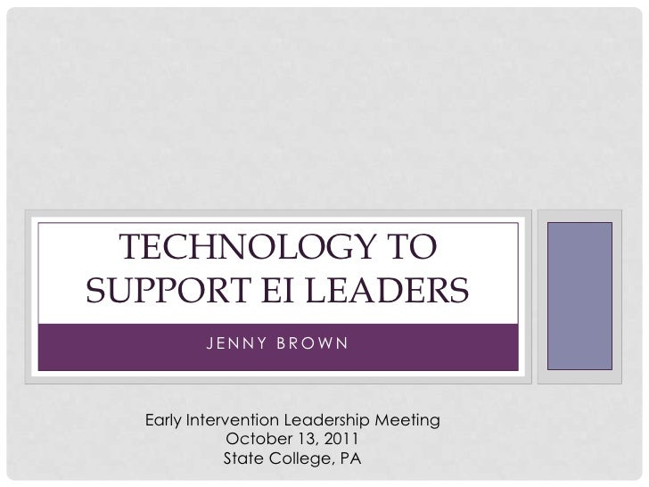 Jenny Brown<br />Technology to Support EI Leaders<br />Early Intervention Leadership Meeting <br />October 13, 2011<br />S...