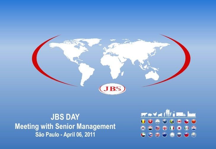 JBS DAYMeeting with Senior Management      São Paulo - April 06, 2011